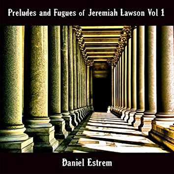 Preludes and Fugues of Jeremiah Lawson, Vol. 1