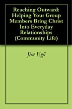 Reaching Outward: Helping Your Group Members Bring Christ Into Everyday Relationships (Community Life)