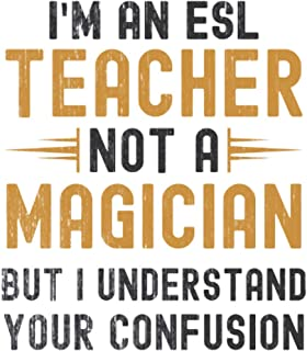 Im a ESL Teacher, Not a Magician, but Understand, your Confusion : Funny Notebook Gift for ESL Teachers: Funny Blank Lined...