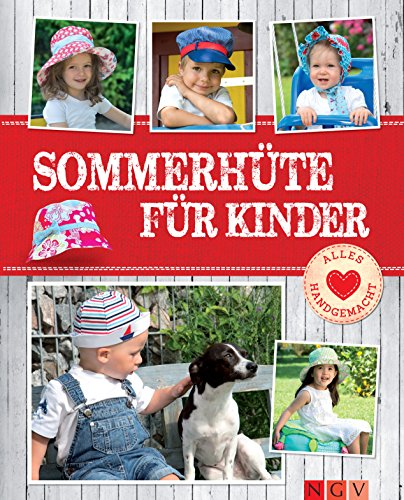 Sommerhüte für Kinder - Mit Schnittmustern zum Download: Fröhliche Nähideen von Beanie bis Matrosenhut (Alles handgemacht)