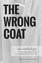 The Wrong Coat: an anthology by the Brookfield and La Grange Writers Group Kindle Edition