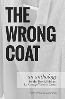 The Wrong Coat: an anthology by the Brookfield and La Grange Writers Group (English Edition)