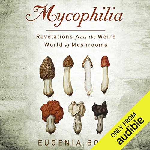 Mycophilia     Revelations From the Weird World of Mushrooms              De :                                                                                                                                 Eugenia Bone                               Lu par :                                                                                                                                 Aimee Jolson                      Durée : 11 h et 2 min     Pas de notations     Global 0,0