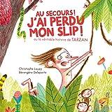 Au Secours ! J'Ai Perdu Mon Slip ! - Ou la Véritable Histoire de Tarzan