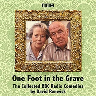 One Foot in the Grave     The Collected BBC Radio Comedies              By:                                                                                                                                 David Renwick                               Narrated by:                                                                                                                                 Annette Crosbie,                                                                                        full cast,                                                                                        Richard Wilson                      Length: 3 hrs and 16 mins     Not rated yet     Overall 0.0