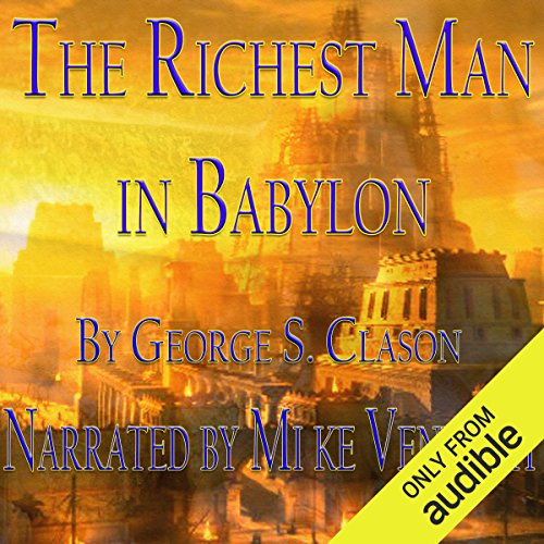 The Richest Man in Babylon                   By:                                                                                                                                 George S. Clason                               Narrated by:                                                                                                                                 Mike Vendetti                      Length: 4 hrs and 8 mins     129 ratings     Overall 4.6