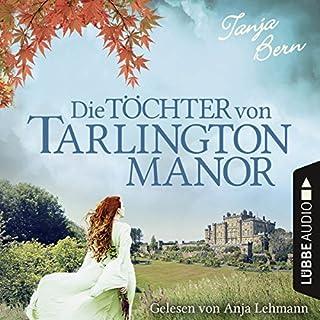 Die Töchter von Tarlington Manor                   Autor:                                                                                                                                 Tanja Bern                               Sprecher:                                                                                                                                 Anja Lehmann                      Spieldauer: 10 Std. und 14 Min.     167 Bewertungen     Gesamt 4,4
