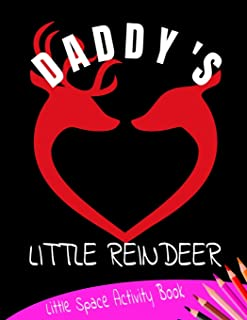 Daddy's Little Reindeer Little Space Activity Book: Age Play Christmas Coloring, Crossword, Maze and Games Book