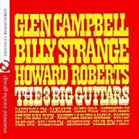 The Big 3 Guitars (Digitally Remastered) by Billy Strange, Howard Roberts Glen Campbell (2012-05-03)
