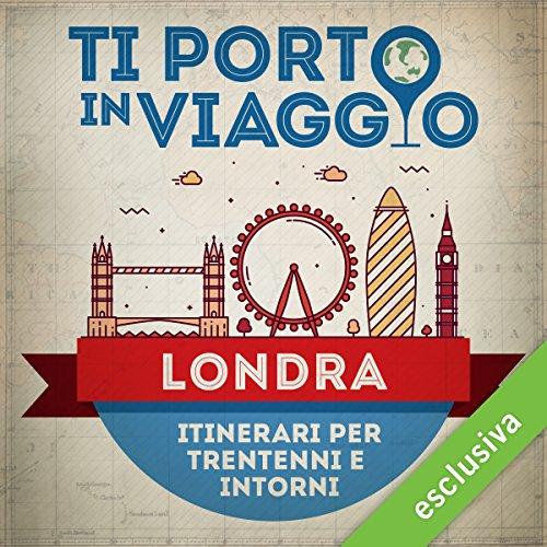 Ti porto in viaggio: Londra. Itinerari per trentenni e dintorni | Francesca Di Pietro di TBnet