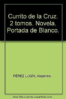 Currito de la Cruz. 2 tomos. Novela. Portada de Blanco.