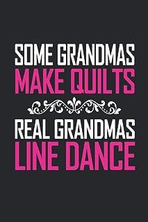 Some Grandmas Make Quilts Real Grandmas Line Dance: Best Funny Gift For Some Grandmas Make Quilts Real Grandmas Line Dance...