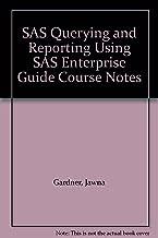SAS Querying and Reporting Using SAS Enterprise Guide Course Notes