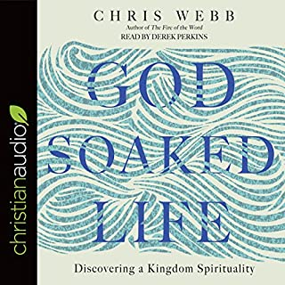 God-Soaked Life     Discovering a Kingdom Spirituality              By:                                                                                                                                 Chris Webb                               Narrated by:                                                                                                                                 Derek Perkins                      Length: 5 hrs and 43 mins     Not rated yet     Overall 0.0