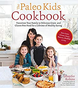 The Paleo Kids Cookbook: Transition Your Family to Delicious Grain- and Gluten-free Food for a Lifetime of Healthy Eating by [Jennifer Robins]