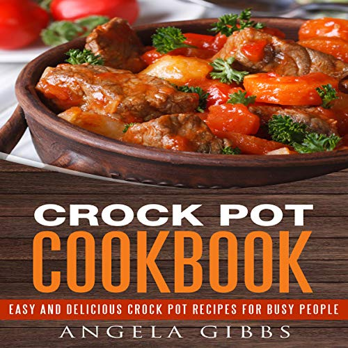 Crock Pot Cookbook: Easy and Delicious Crock Pot Recipes for Busy People audiobook cover art