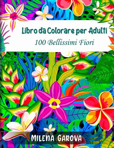 Libro da colorare per adulti: 100 bellissimi fiori