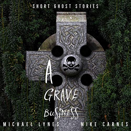 A Grave Business: Ghost Stories Collection Audiobook By Michael Lynes cover art