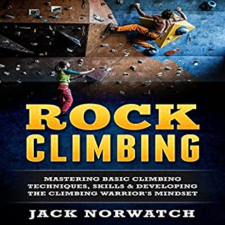Rock Climbing     Mastering Basic Climbing Techniques, Skills & Developing the Climbing Warrior's Mindset              By:                                                                                                                                 Jack Norwatch                               Narrated by:                                                                                                                                 Jim D. Johnston                      Length: 54 mins     9 ratings     Overall 3.2