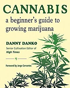 Cannabis: A Beginner's Guide to Growing Marijuana