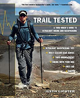 Trail Tested: A Thru-Hiker's Guide to Ultralight Hiking and Backpacking by [Justin Lichter]