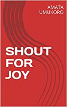 SHOUT FOR JOY (English Edition)