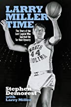 Larry Miller Time: The Story of the Lost Legend Who Sparked the Tar Heel Dynasty