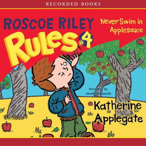 Roscoe Riley Rules     Never Swim in Applesauce              By:                                                                                                                                 Katherine Applegate                               Narrated by:                                                                                                                                 Jared Goldsmith                      Length: 42 mins     1 rating     Overall 5.0