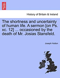The Shortness and Uncertainty of Human Life. a Sermon [on Ps. XC. 12] ... Occasioned by the Death of Mr. Josias Stansfeld.