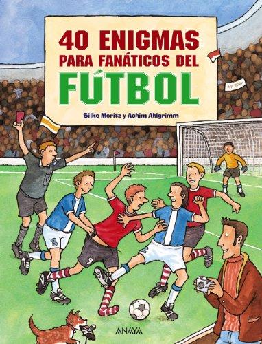 40 enigmas para fanáticos del fútbol (OCIO Y CONOCIMIENTOS - Juegos y...
