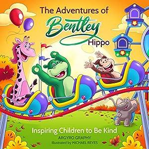 The Adventures of Bentley Hippo: Inspiring Children to be Kind