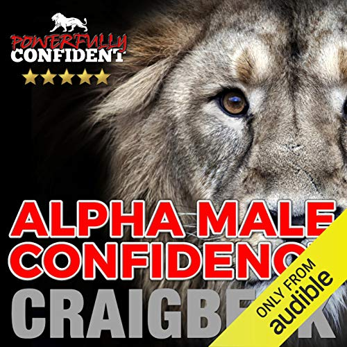 Alpha Male Confidence: The Psychology of Attraction audiobook cover art