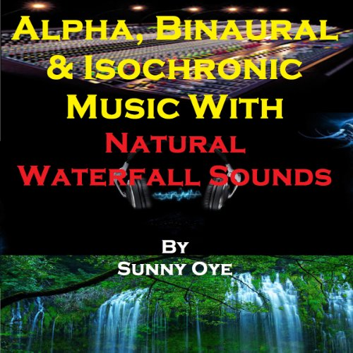 Alpha, Binaural, and Isochronic Music Mixed with Natural Waterfall Sounds audiobook cover art