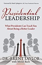 Presidential Leadership: What Presidents Can Teach You About Being a Better Leader