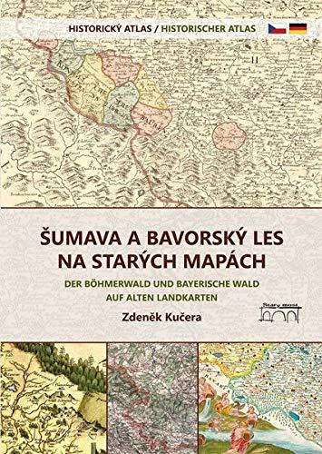 Der Böhmerwald und Bayerische Wald auf alten Landkarten: Historischer Atlas