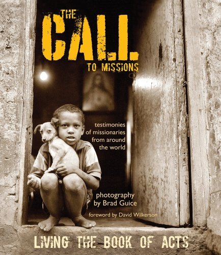 The Call to Missions, Living the Book of Acts, Testimonies of missionaries from around the world