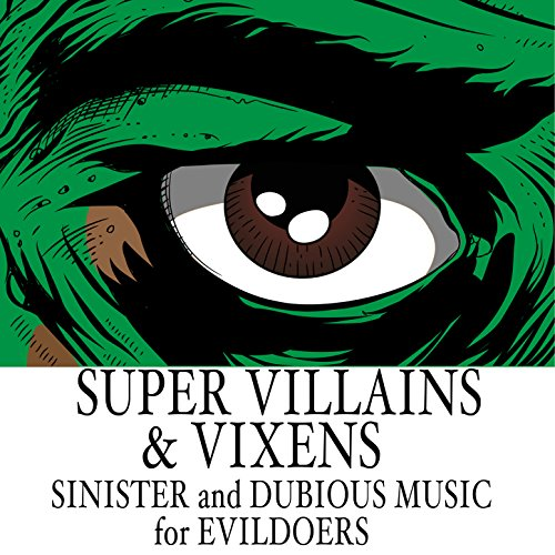 Super Villains & Vixens: Sinister and Dubious Music for Evildoers