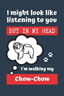 I MIGHT LOOK LIKE LISTENING TO YOU BUT IN MY HEAD I´M WALKING MY CHOW-CHOW: BLANK LINED DOG JOURNAL | Keep Track of Your D...