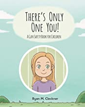 There's Only One You!: A Gun Safety Book for Children
