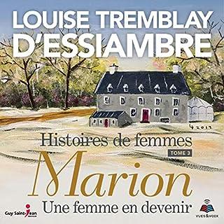 Histoires de femmes tome 3. Marion, une femme en devenir                   Auteur(s):                                                                                                                                 Louise Tremblay-D'Essiambre                               Narrateur(s):                                                                                                                                 Denise Tessier                      Durée: 9 h et 9 min     Pas de évaluations     Au global 0,0
