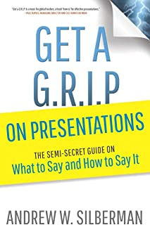Get a G.R.I.P. on Presentations: The Semi-secret Guide on What to Say and How to Say It (Get a G.R.I.P. (Global Readiness(r) Improvement Plan))