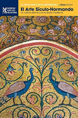 El Arte Sículo-Normando: La cultura islámica en la Sicilia medieval (El Arte Islamico en el Mediterraneo)