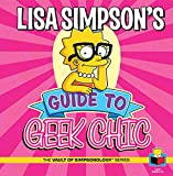 Lisa Simpson's Guide To Geek Chic (The Vault of SimpsonologyTM)