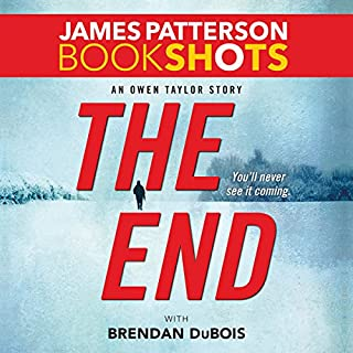 The End     An Owen Taylor Story              Written by:                                                                                                                                 James Patterson,                                                                                        Brendan DuBois                               Narrated by:                                                                                                                                 Kyf Brewer                      Length: 3 hrs and 7 mins     Not rated yet     Overall 0.0