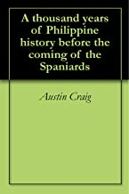 Get A thousand years of Philippine history before the coming of the Spaniards B00KHAE2DY/ English PDF