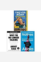 Born A Crime Stories from a South African Childhood, Why I'm No Longer Talking to White People About Race, Natives Race and Class in the Ruins of Empire 3 Books Collection Set Paperback