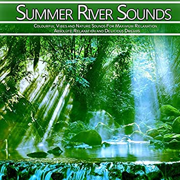 Summer River Sounds: Colourful Vibes and Nature Sounds For Maximum Relaxation, Absolute Relaxation and Delicious Dreams (Nature Sounds Version)
