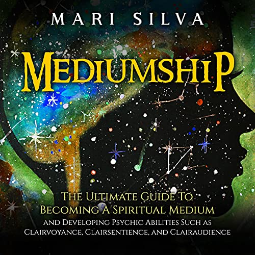 Mediumship: The Ultimate Guide to Becoming a Spiritual Medium and Developing Psychic Abilities Such