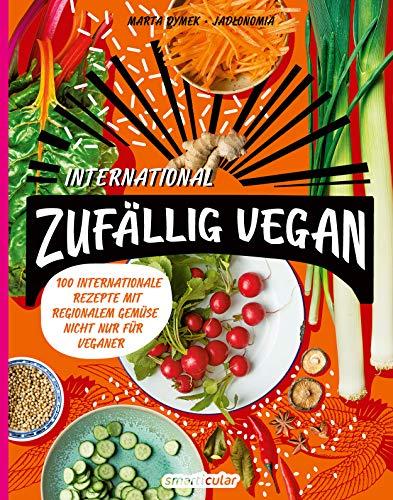 Zufällig vegan – International: 100 internationale Rezepte mit regionalem Gemüse – nicht nur für Veganer