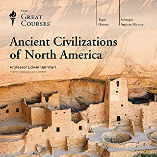 Ancient Civilizations of North America                   By:                                                                                                                                 Edwin Barnhart,                                                                                        The Great Courses                               Narrated by:                                                                                                                                 Edwin Barnhart                      Length: 12 hrs and 19 mins     1,121 ratings     Overall 4.5